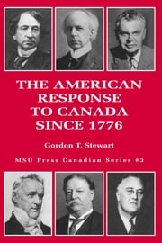 The American Response to Canada Since 1776 ebook by Gordon T. Stewart
