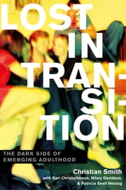 Lost in Transition - The Dark Side of Emerging Adulthood ebook by Christian Smith,Kari Christoffersen,Hilary Davidson,Patricia Snell Herzog