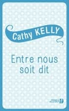 Entre nous soit dit ebook by Cathy KELLY, Colette VLÉRICK