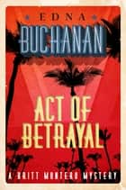 Act of Betrayal - A Britt Montero Mystery - Book Four ebook by Edna Buchanan