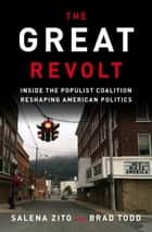 The Great Revolt - Inside the Populist Coalition Reshaping American Politics ebook by Salena Zito, Brad Todd