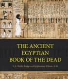 Ancient Egyptian Book of the Dead ebook by E. A. Wallis Budge, Epiphanius Wilson
