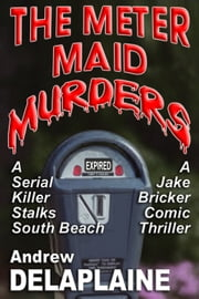 The Meter Maid Murders - A Jake Bricker Comic Thriller ebook by Andrew Delaplaine
