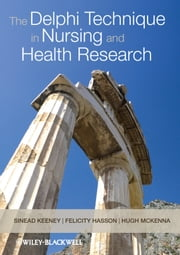 The Delphi Technique in Nursing and Health Research ebook by Sinead Keeney, Hugh McKenna, Felicity Hasson