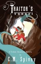 The Traitor's Tunnel ebook by C.M. Spivey, Ashlynn Yuhas