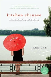 Kitchen Chinese - A Novel About Food, Family, and Finding Yourself ebook by Ann Mah
