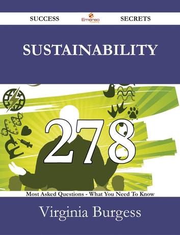 Sustainability 278 Success Secrets - 278 Most Asked Questions On Sustainability - What You Need To Know ebook by Virginia Burgess