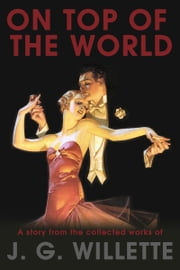 On Top Of The World ebook by J G Willette