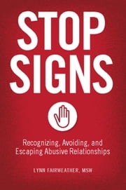 Stop Signs - Recognizing, Avoiding, and Escaping Abusive Relationships ebook by Lynn Fairweather