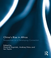 China's Rise in Africa - Perspectives on a Developing Connection ebook by Ian Taylor,Dominik Kopinski,Andrzej Polus