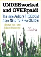 UNDERWORKED & OVERPAID! The Indie Author's Freedom from Nine-to-Five Guide ebook by Kindle Joe for FREE PRESS