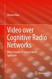 Video over Cognitive Radio Networks - When Quality of Service Meets Spectrum ebook by Shiwen Mao