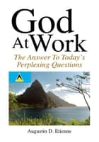 God At Work ebook by Augustin D. Etienne