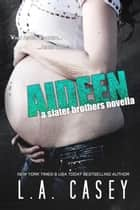 Aideen - Slater Brothers eBook by L.A. Casey