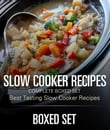 Slow Cooker Recipes Complete Boxed Set - Best Tasting Slow Cooker Recipes
