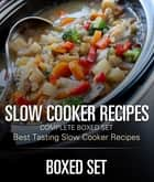 Slow Cooker Recipes Complete Boxed Set - Best Tasting Slow Cooker Recipes - 3 Books In 1 Boxed Set - 2015 Slow Cooking Recipes ebook by Speedy Publishing