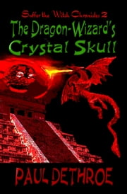 Paul DeThroe's The Dragon-Wizard's Crystal Skull, Suffer the Witch Vol. 2 ebook by Paul DeThroe
