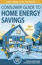 The Consumer Guide to Home Energy Savings ebook by Jennifer Thorne Amann, Alex Wilson, Katie Ackerly