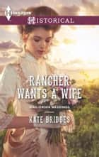 Rancher Wants a Wife ebook by Kate Bridges