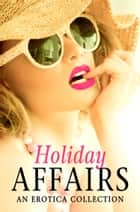 Holiday Affairs: An Erotica Collection ebook by Mischief