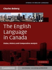 The English Language in Canada - Status, History and Comparative Analysis ebook by Charles Boberg