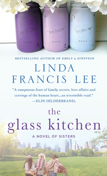 The Glass Kitchen - A Novel of Sisters ebook by Linda Francis Lee