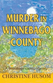 Murder in Winnebago County ebook by Christine Husom