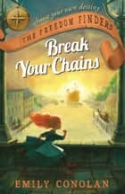 Break Your Chains: The Freedom Finders ebook by Emily Conolan