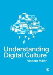 Understanding Digital Culture ebook by Vincent Miller