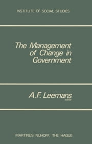 The Management of Change in Government ebook by A.F. Leemans