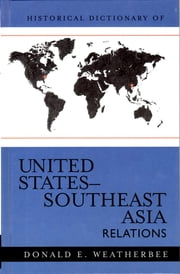 Historical Dictionary of United States-Southeast Asia Relations ebook by Donald E. Weatherbee