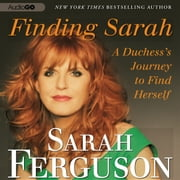 Finding Sarah - A Duchess' Journey to Find Herself audiobook by Sarah Ferguson