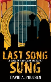 Last Song Sung - A Cullen and Cobb Mystery ebook by David A. Poulsen