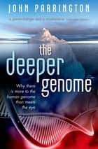 The Deeper Genome - Why there is more to the human genome than meets the eye ebook by John Parrington