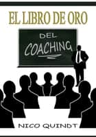 El libro de oro del Coaching ebook by Nico Quindt