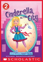 Scholastic Reader Level 2: Flash Forward Fairy Tales: Cinderella in the City ebook by Cari Meister,Erica-Jane Waters