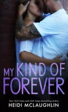 My Kind of Forever ebook by Heidi McLaughlin