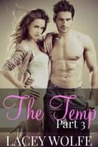 The Temp - Part 3 - The Temp Series, #3 ebook by Lacey Wolfe
