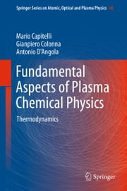 Fundamental Aspects of Plasma Chemical Physics - Thermodynamics ebook by Mario Capitelli,Gianpiero Colonna,Antonio D'Angola