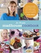 The Madhouse Cookbook - Delicious Recipes for the Busy Family Kitchen ebook by Jo Pratt