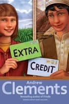 Extra Credit ebook by Andrew Clements,Mark Elliott