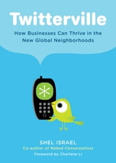 Twitterville - How Businesses Can Thrive in the New Global Neighborhoods ebook by Shel Israel