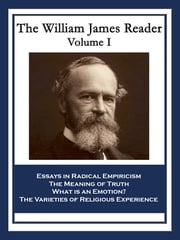 The William James Reader Volume I - Essays in Radical Empiricism; The Meaning of Truth; What is an Emotion?; The Varieties of Religious Experience ebook by Dr. William James