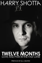 Twelve Months - Love and Pain in the Fast Lane ebook by Harry Shotta