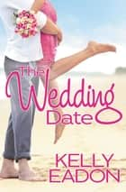 The Wedding Date eBook by Kelly Eadon