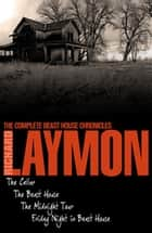 The Complete Beast House Chronicles - Four spine-chilling horror novels in one unmissable collection ebook by Richard Laymon