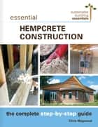 Essential Hempcrete Construction ebook by Chris Magwood
