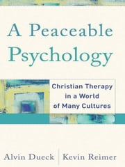 A Peaceable Psychology - Christian Therapy in a World of Many Cultures ebook by Alvin Dueck,Kevin Reimer
