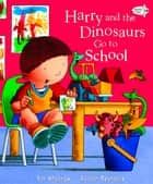 Harry and the Dinosaurs Go To School ebook by Ian Whybrow, Adrian Reynolds