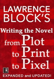 Writing the Novel from Plot to Print to Pixel ebook by Lawrence Block